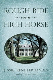 Rough Ride on a High Horse ebook by Jessie Irene Fernandes