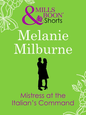Mistress at the Italian's Command (Mills & Boon Short Stories) eBook by Melanie Milburne