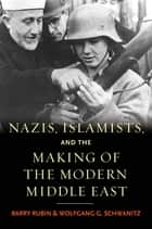 Nazis, Islamists, and the Making of the Modern Middle East ebook by Barry Rubin, Wolfgang G. Schwanitz