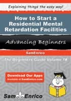 How to Start a Residential Mental Retardation Facilities Business ebook by Daniel Grace