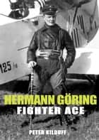 Herman Goring Fighter Ace ebook by Peter Kilduff