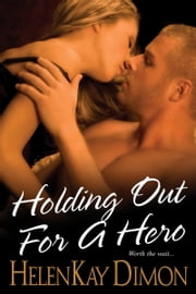 Holding Out For A Hero ebook by HelenKay Dimon