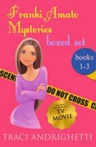 Franki Amato Mysteries Boxed Set (Books 1-3) ebook by Traci Andrighetti