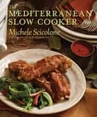 The Mediterranean Slow Cooker ebook by Michele Scicolone, Alan Richardson