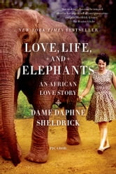 Love, Life, and Elephants - An African Love Story ebook by Daphne Sheldrick