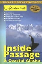 Adventure Guide to the Inside Passage & Coastal Alaska ebook by Ed Readicker-Henderson