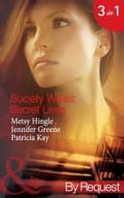 Society Wives: Secret Lives (Mills & Boon By Request) ebook by Metsy Hingle, Jennifer Greene, Patricia Kay