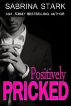 Positively Pricked ebook by Sabrina Stark