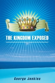 The Kingdom Exposed ebook by George Jenkins