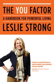 The YOU Factor - A Handbook for Powerful Living ebook by Leslie Strong