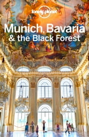 Lonely Planet Munich, Bavaria & the Black Forest ebook by Lonely Planet,Kerry Christiani,Marc Di Duca