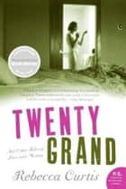 Twenty Grand ebook by Rebecca Curtis