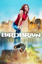 Birdbrain ebook by Virginia Arthur