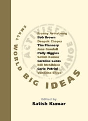 Small World Big Ideas: There's an Activist in All of Us and You Don't Have to Shout to be Heard ebook by Satish Kumar