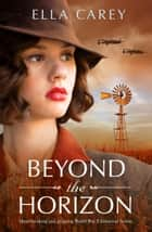 Beyond the Horizon - Heartbreaking and gripping World War 2 historical fiction ebook by Ella Carey