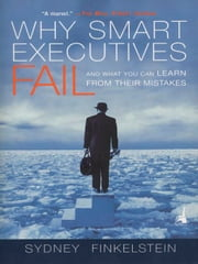 Why Smart Executives Fail - And What You Can Learn from Their Mistakes ebook by Sydney Finkelstein