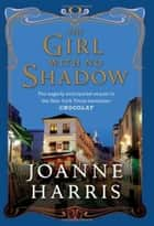 The Girl with No Shadow - A Novel ebook by Joanne Harris