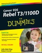 Canon EOS Rebel T3/1100D For Dummies ebook by Julie Adair King, Robert Correll