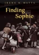 Finding Sophie ebook by Irene N. Watts