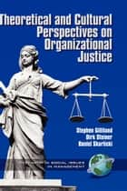 Theoretical and Cultural Perspectives on Organizational Justice ebook by Stephen W. Gilliland,Dirk D. Steiner,Daniel P. Skarlicki