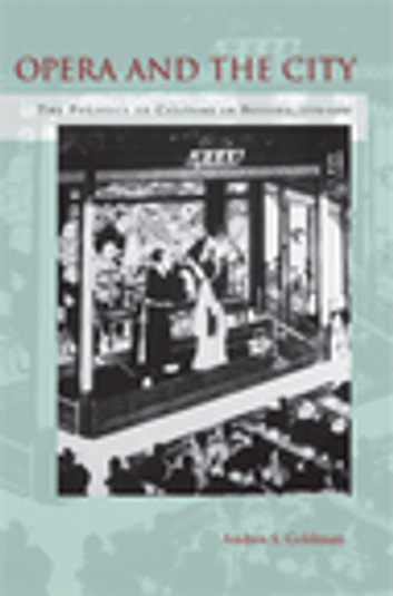 Opera and the City - The Politics of Culture in Beijing, 1770-1900 ebook by Andrea Goldman