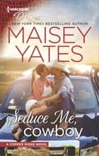 Seduce Me, Cowboy - A Forbidden Workplace Western Romance ebook by Maisey Yates