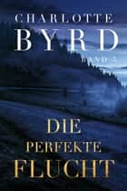 Die perfekte Flucht ebook by Charlotte Byrd
