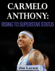Carmelo Anthony: Rising to Superstar Status ebook by Jim Larsen