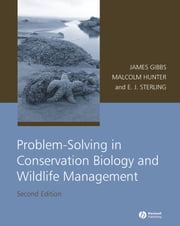 Problem-Solving in Conservation Biology and Wildlife Management ebook by James P. Gibbs,Malcolm L. Hunter Jr.,Eleanor J. Sterling