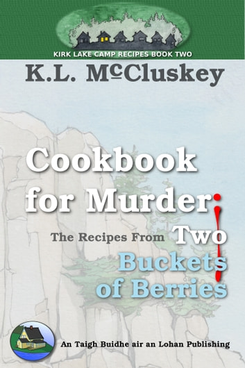 Cookbook for Murder: The Recipes From Two Buckets of Berries ebook by K.L. McCluskey