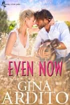 Even Now - Osprey Cove Pets, #1 ebook by Gina Ardito
