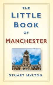 Little Book of Manchester ebook by Stuart Hylton