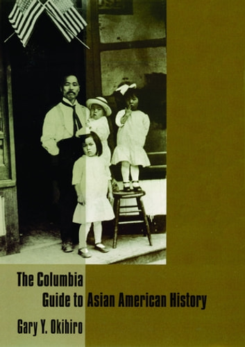 The Columbia Guide to Asian American History ebook by Gary Okihiro