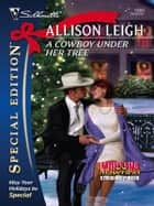 A Cowboy Under Her Tree ebook by Allison Leigh