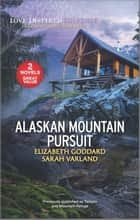 Alaskan Mountain Pursuit ebook by Elizabeth Goddard, Sarah Varland
