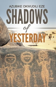 Shadows of Yesterday ebook by Azubike Okwudili Eze