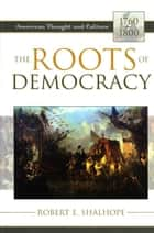 The Roots of Democracy ebook by Robert E. Shalhope