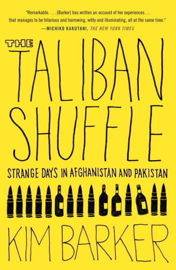 The Taliban Shuffle - Strange Days in Afghanistan and Pakistan ebook by Kim Barker