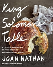 King Solomon's Table - A Culinary Exploration of Jewish Cooking from Around the World ebook by Joan Nathan