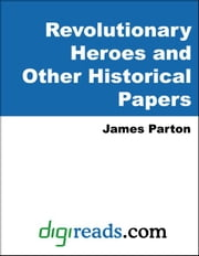 Revolutionary Heroes and Other Historical Papers ebook by Parton, James