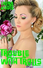 Trouble With Trolls ebook by Laura Knots
