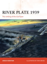 River Plate 1939 - The sinking of the Graf Spee ebook by Angus Konstam,Tony Bryan