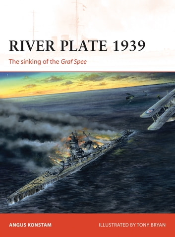 River Plate 1939 - The sinking of the Graf Spee eBook by Angus Konstam