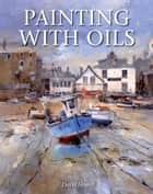 Painting with Oils ebook by David Howell