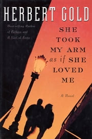 She Took My Arm As If She Loved Me - A Novel ebook by Herbert Gold