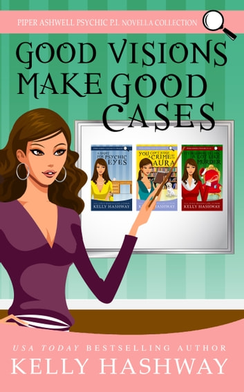 Good Visions Make Good Cases (Piper Ashwell Psychic P.I. Novella Collection) ebook by Kelly Hashway