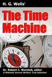 H. G. Wells' The Time Machine - A Midwest Journal Writers' Club Selection ebook by Midwest Journal Writers' Club,Dr. Robert C. Worstell,H. G. Wells