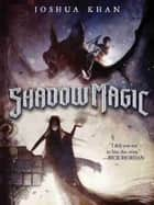 Shadow Magic ebook by Joshua Khan