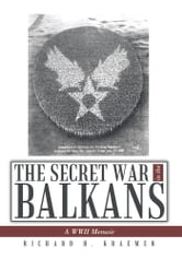 The Secret War in the Balkans - A WWII Memoir ebook by Richard H. Kraemer
