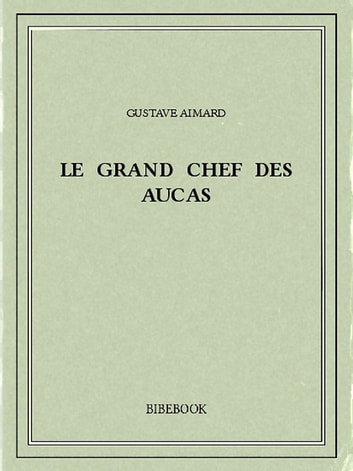 Le Grand Chef des Aucas ebook by Gustave Aimard
